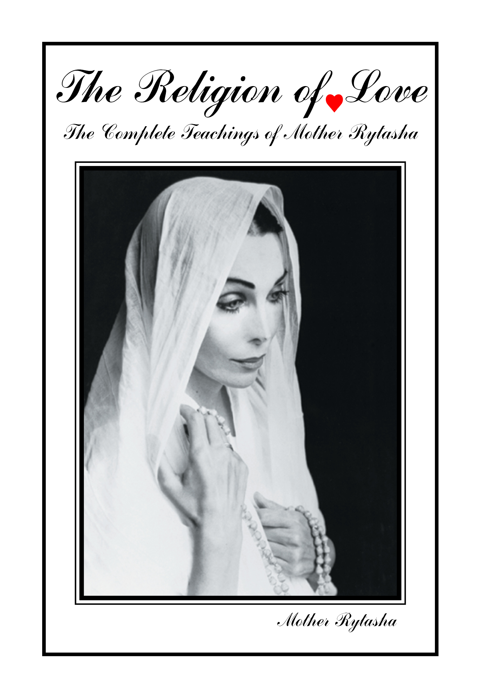 The Religion of Love: The Complete Teachings of Mother Rytasha